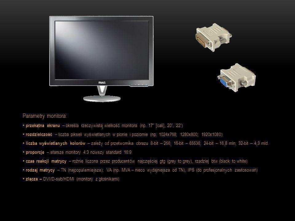 Parametry monitora: przekątna ekranu – określa rzeczywistą wielkość monitora (np. 17 [cali], 20 , 22 )